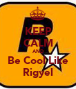 KEEP CALM AND Be Cool Like Rigyel - Personalised Poster large
