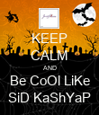 KEEP CALM AND Be CoOl LiKe SiD KaShYaP - Personalised Poster large