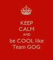 KEEP CALM AND be COOL like Team GOG - Personalised Poster large