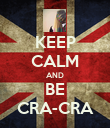 KEEP CALM AND BE CRA-CRA - Personalised Poster large