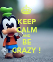 KEEP CALM AND BE CRAZY ! - Personalised Poster large