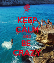 KEEP CALM AND BE  CRAZY - Personalised Poster large