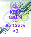 KEEP CALM AND Be Crazy <3 - Personalised Poster large