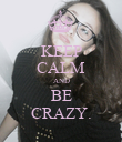 KEEP CALM AND BE CRAZY. - Personalised Poster large
