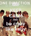 KEEP CALM AND be crazy like kelly - Personalised Poster large