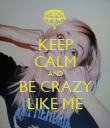KEEP CALM AND BE CRAZY LIKE ME - Personalised Poster large