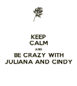 KEEP CALM AND BE CRAZY WITH JULIANA AND CINDY - Personalised Poster large