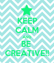KEEP CALM AND BE  CREATIVE!! - Personalised Poster large