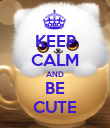 KEEP CALM AND BE CUTE - Personalised Poster large