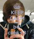 KEEP CALM AND be  cute <3 - Personalised Poster large