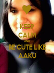 KEEP CALM AND BE CUTE LIKE AAKU - Personalised Poster large