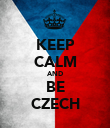 KEEP CALM AND BE CZECH - Personalised Poster large