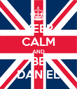 KEEP CALM AND BE DANIEL - Personalised Poster large