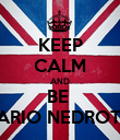 KEEP CALM AND BE  DARIO NEDROTTI - Personalised Poster large