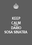 KEEP CALM AND BE DARIO SOSA SINATRA - Personalised Poster large