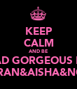 KEEP CALM AND BE DEAD GORGEOUS LIKE SIMRAN&AISHA&NOOR - Personalised Poster large