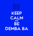 KEEP CALM AND BE DEMBA BA - Personalised Large Wall Decal
