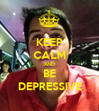 KEEP CALM AND BE DEPRESSIVE - Personalised Poster large