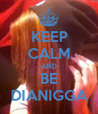 KEEP CALM AND BE DIANIGGA - Personalised Poster large