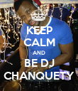 KEEP CALM AND BE DJ CHANQUETY - Personalised Poster large