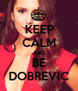 KEEP CALM AND BE DOBREVIC - Personalised Poster large