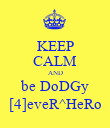 KEEP CALM AND be DoDGy [4]eveR^HeRo - Personalised Poster large