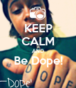 KEEP CALM AND Be Dope!  - Personalised Poster large