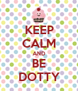 KEEP CALM AND BE DOTTY - Personalised Poster large