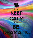 KEEP CALM AND BE  DRAMATIC - Personalised Poster large