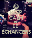 KEEP CALM AND BE  ECHANCERS - Personalised Poster large