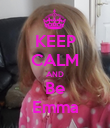 KEEP CALM AND Be Emma - Personalised Poster large