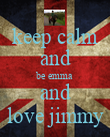keep calm and be emma and love jimmy - Personalised Poster large