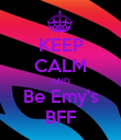 KEEP CALM AND Be Emy's BFF - Personalised Poster large