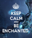 KEEP CALM AND BE ENCHANTED  - Personalised Poster large