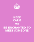 KEEP CALM AND BE ENCHANTED TO MEET SOMEONE - Personalised Poster large