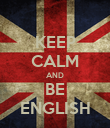KEEP CALM AND BE ENGLISH - Personalised Poster large