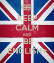 KEEP CALM AND  BE ENGLISH+ - Personalised Poster large