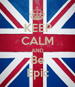 KEEP CALM AND Be Epic - Personalised Poster large