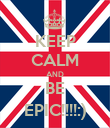 KEEP CALM AND BE EPIC!!!!:) - Personalised Poster large