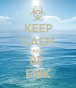 KEEP CALM AND BE  ERIK - Personalised Poster large