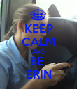 KEEP CALM AND BE  ERIN - Personalised Poster large