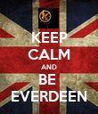 KEEP CALM AND BE  EVERDEEN - Personalised Poster large