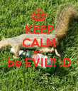 KEEP CALM and  be EVIL!! :D  - Personalised Poster large