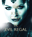 KEEP CALM AND BE EVIL REGAL - Personalised Poster small
