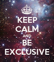 KEEP CALM AND BE EXCLUSIVE - Personalised Poster large