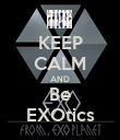 KEEP CALM AND Be EXOtics - Personalised Poster large