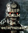 KEEP CALM AND be    exterminated - Personalised Poster small