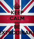 KEEP CALM AND BE EXTRODINARY - Personalised Poster large