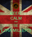 KEEP  CALM AND BE EZRA MILLER'S - Personalised Poster large