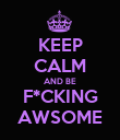 KEEP CALM AND BE F*CKING AWSOME - Personalised Poster large
